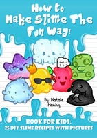 How To Make Slime The Fun Way: Book For Kids