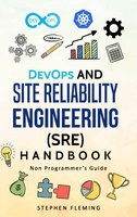 DevOps and Site Reliability Engineering Handbook: Non-Programmer's Guide - Stephen Fleming
