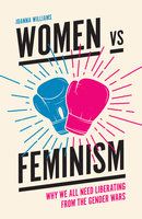 Women vs Feminism: Why We All Need Liberating from the Gender Wars - Joanna Williams