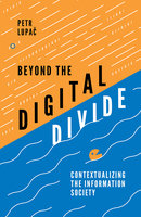 Beyond the Digital Divide: Contextualizing the Information Society - Petr Lupač