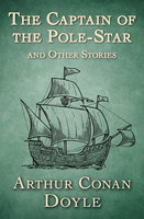 The Captain of the Pole-Star And Other Stories - Arthur Conan Doyle
