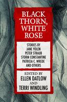 Black Thorn, White Rose - Ellen Datlow, Terri Windling