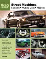 Street Machines: Classics, Muscle Cars, Modern - Sue Elliott