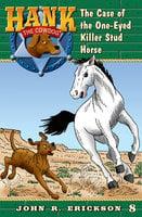 The Case of the One-Eyed Killer Stud Horse - John R. Erickson