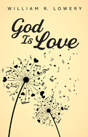 God Is Love - William R. Lowery