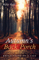 Autumn's Back Porch - Reflections of a Life - Mike Hall
