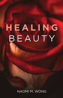 Healing Beauty - Naomi M. Wong