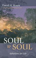 Soul to Soul: Aphorisms for Life - David H. Rosen