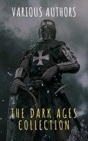 The Dark Ages Collection - Washington Irving, David Hume, Edward Gibbon, Charles Oman, J.B. Bury, Edward Creasy, Henry Bradley