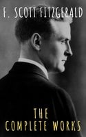 The Complete Works of F. Scott Fitzgerald - F. Scott Fitzgerald