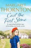 Cast the First Stone: A captivating Yorkshire saga of friendship and family secrets - Margaret Thornton