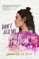 Don't Ask Me Where I'm From - Jennifer De Leon