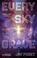 Every Sky a Grave : A Novel - Jay Posey