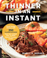 Thinner in an Instant Cookbook: Great-Tasting Dinners with 350 Calories or Less from the Instant Pot or Other Electric Pressure Cooker - Nancy S. Hughes