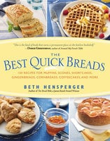 Best Quick Breads: 150 Recipes for Muffins, Scones, Shortcakes, Gingerbreads, Cornbreads, Coffeecakes, and More - Beth Hensperger
