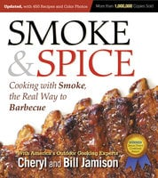 Smoke & Spice, Updated and Expanded 3rd Edition: Cooking With Smoke, the Real Way to Barbecue - Cheryl Jamison, Bill Jamison