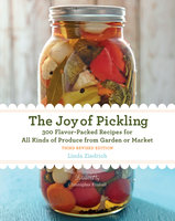 The Joy of Pickling, 3rd Edition: 300 Flavor-Packed Recipes for All Kinds of Produce from Garden or Market - Linda Ziedrich
