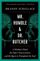 Mr. Humble and Dr. Butcher: A Monkey's Head, the Pope's Neuroscientist, and the Quest to Transplant the Soul - Brandy Schillace