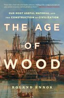 The Age of Wood: Our Most Useful Material and the Construction of Civilization - Roland Ennos