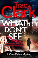 What You Don't See: A gripping private investigator series - Tracy Clark
