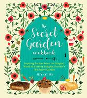 The Secret Garden Cookbook, Newly Revised Edition: Inspiring Recipes from the Magical World of Frances Hodgson Burnett's The Secret Garden - Amy Cotler