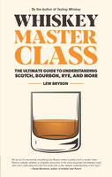 Whiskey Master Class: The Ultimate Guide to Understanding Scotch, Bourbon, Rye, and More - Lew Bryson