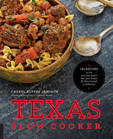 Texas Slow Cooker: 125 Recipes for the Lone Star State's Very Best Dishes, All Slow-Cooked to Perfection - Cheryl Jamison