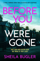 Before You Were Gone - A completely gripping crime thriller packed with suspense - Sheila Bugler
