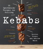 Kebabs: 75 Recipes for Grilling - Derrick Riches, Sabrina Baksh