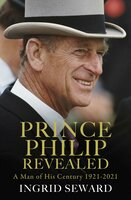 Prince Philip Revealed - A Man of His Century - Ingrid Seward