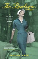 The Barbizon: The Hotel That Set Women Free - Paulina Bren