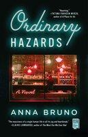 Ordinary Hazards: A Novel - Anna Bruno