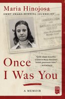 Once I Was You - A Memoir of Love and Hate in a Torn America - Maria Hinojosa