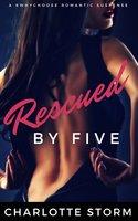 Rescued By Five - A #WhyChoose Romantic Suspense - Charlotte Storm