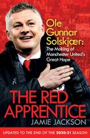 The Red Apprentice - Ole Gunnar Solskjaer: The Making of Manchester United's Great Hope - Jamie Jackson