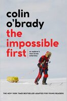 The Impossible First: An Explorer's Race Across Antarctica (Young Readers Edition) - Colin O'Brady