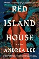 Red Island House - A Novel - Andrea Lee