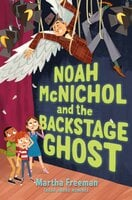 Noah McNichol and the Backstage Ghost - Martha Freeman