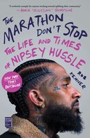The Marathon Don't Stop - The Life and Times of Nipsey Hussle - Rob Kenner
