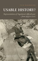 Usable History?: Representations of Yugoslavia's difficult past 1945 to 2002 - Tea Sindbæk
