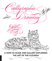 Calligraphic Drawing: A how-to guide and gallery exploring the art of the flourish - Schin Loong
