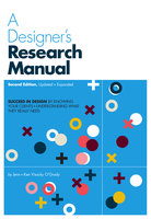 A Designer's Research Manual, 2nd edition, Updated and Expanded: Succeed in Design by Knowing Your Clients and Understanding What They Really Need - Jenn Visocky O'Grady, Ken Visocky O'Grady
