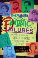Even More Fantastic Failures - True Stories of People Who Changed the World by Falling Down First - Luke Reynolds
