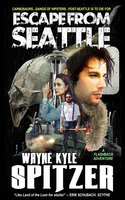 Escape From Seattle - Wayne Kyle Spitzer