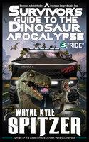 "A Survivor's Guide to the Dinosaur Apocalypse: Episode Three: ""Ride"" - Wayne Kyle Spitzer"