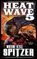 Heat Wave 5: The Dinosaur Apocalypse Has Begun - Wayne Kyle Spitzer