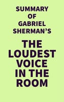 Summary of Gabriel Sherman's The Loudest Voice in the Room - . IRB Media