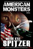 American Monsters - Horror Stories - Wayne Kyle Spitzer