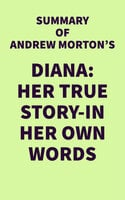 Summary of Andrew Morton's Diana: Her True Story-In Her Own Words - . IRB Media