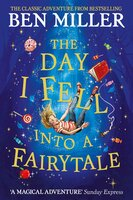 The Day I Fell Into a Fairytale : The Bestselling Classic Adventure - Ben Miller